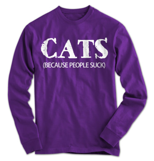 Cats: Because People Suck Long Sleeve