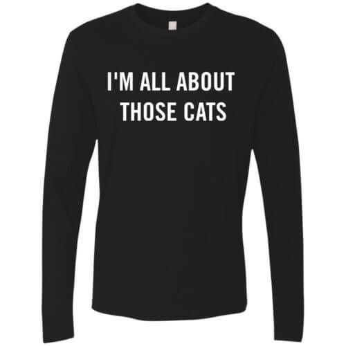 I'm All About Those Cats Premium Long Sleeve Tee