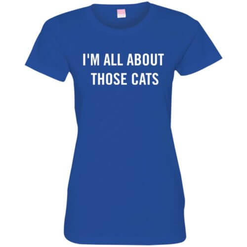 I'm All About Those Cats Fitted Tee