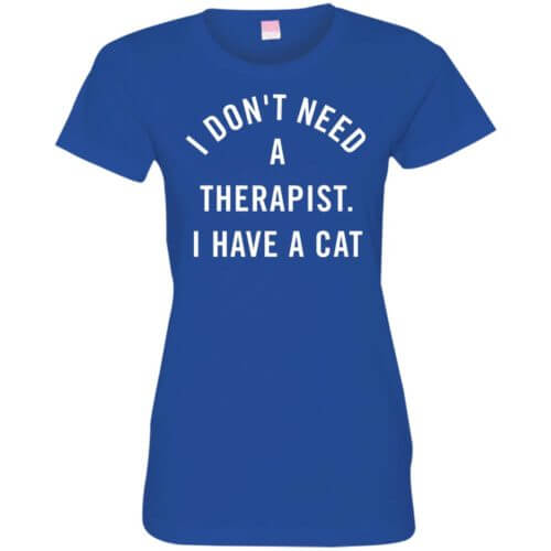 I Don't Need A Therapist Fitted Tee