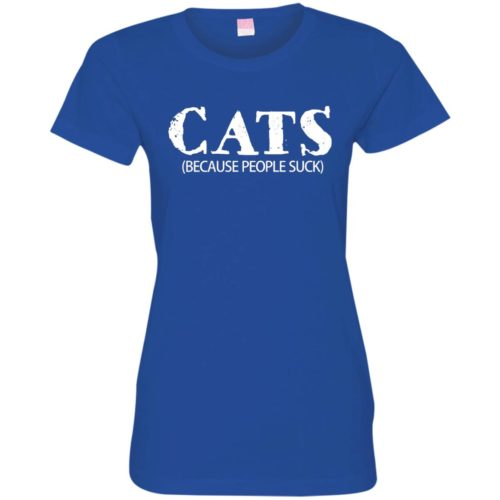 Cats: Because People Suck Fitted Tee