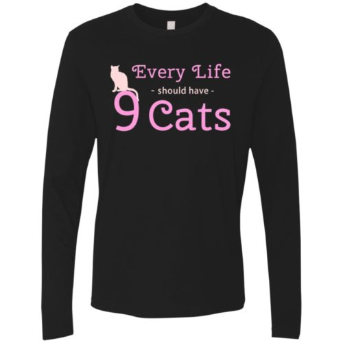 Every Life Should Have Premium Long Sleeve Tee