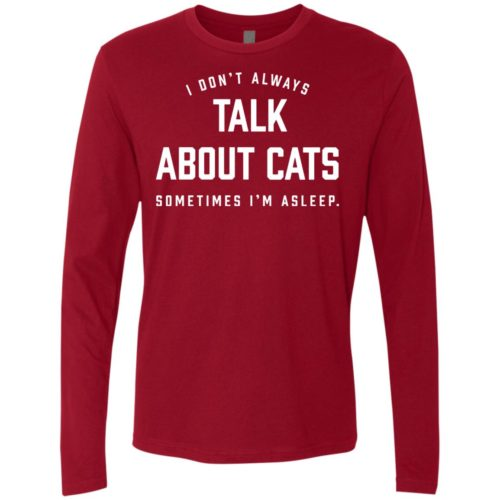 Always Talk About Cats Premium Long Sleeve Tee