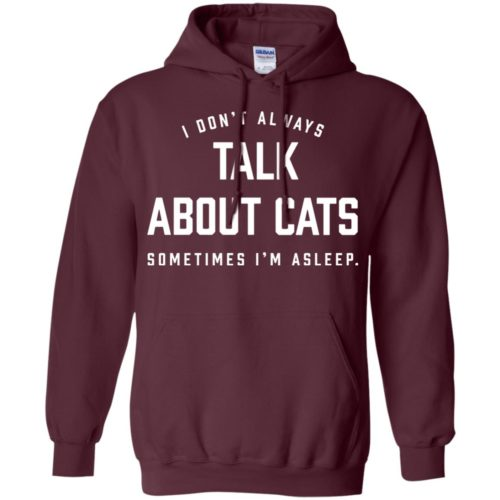 Always Talk About Cats Pullover Hoodie