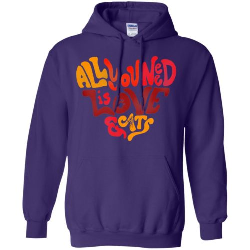 All You Need Is Love & Cats Pullover Hoodie