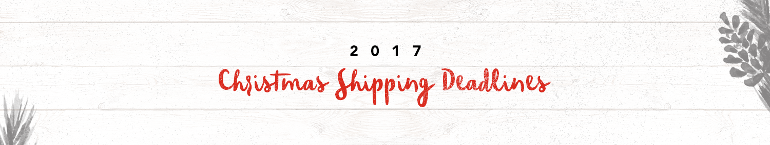 Christmas Shipping Deadlines 2017