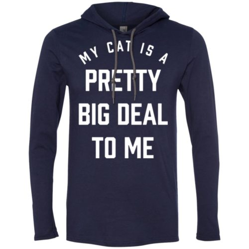 My Cat Is A Pretty Big Deal T-Shirt Hoodie
