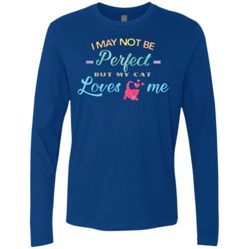 I May Not Be Perfect Premium Long Sleeve Tee