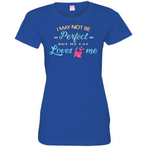 I May Not Be Perfect Fitted Tee