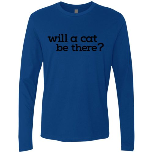 Will A Cat Be There Premium Long Sleeve Tee