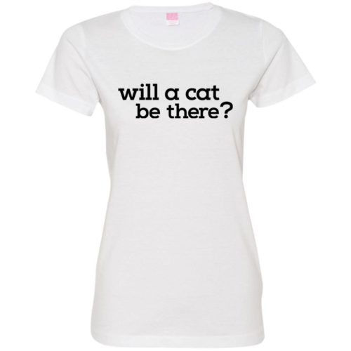 Will A Cat Be There Fitted Tee