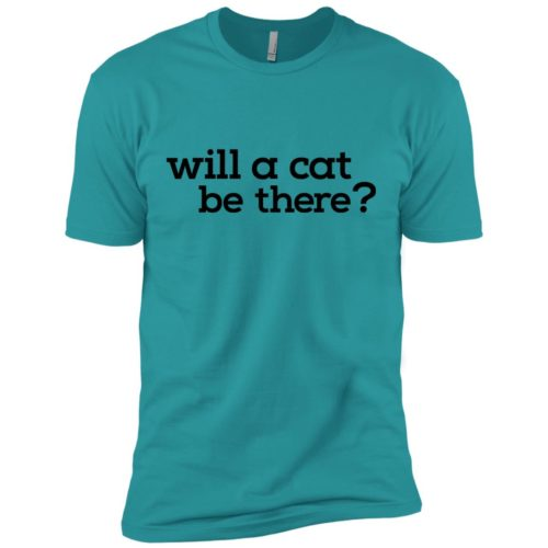 Will A Cat Be There Premium Tee