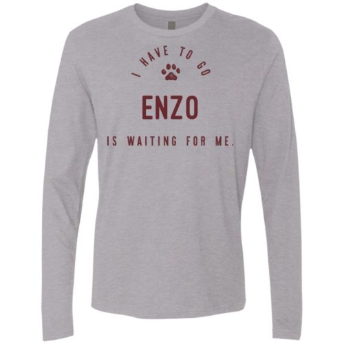 I Have To Go Personalized Premium Long Sleeve Tee
