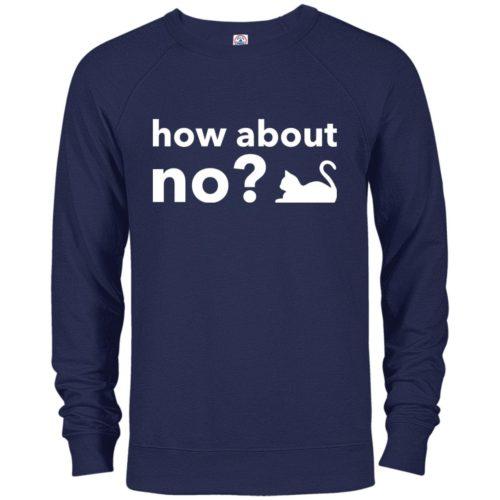 How About No Premium Crew Neck Sweatshirt
