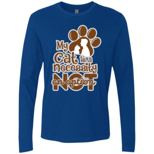 My Cat Is A Necessity Premium Long Sleeve Tee