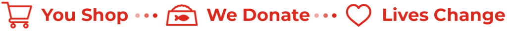 You Shop, We Donate, Lives Change